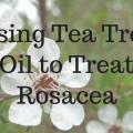 tea tree oil for rosacea treatment