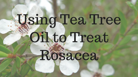 tea tree oil for rosacea treatment
